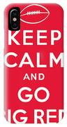 Keep Calm And Go Big Red IPhone Case