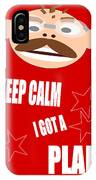Keep Calm I Got A Plan IPhone Case