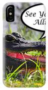 Later Alligator Greeting Card IPhone Case