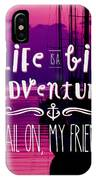 Life Is A Big Adventure Sail On My Friend Yacht Pink Sunset IPhone Case