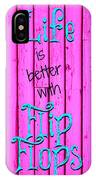 Life Is Better With Flip Flops IPhone Case
