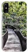 Love Builds Bridges Where There Are None IPhone Case