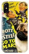 Pug Art - Abbott And Costello Go To Mars IPhone Case