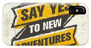 Say Yes To New Adventure. Inspiring IPhone X Case