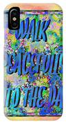 Walk Peacefully Into The Day 2 IPhone Case