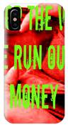 We Run Out Of Money IPhone Case