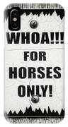 Whoa For Horses Only Sign In Black And White IPhone Case