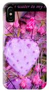 You Are The Water For My Heart 3 IPhone Case