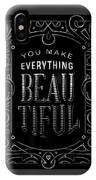 You Make Everything Beautiful IPhone Case