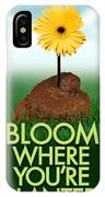 Bloom Where You Are Planted Poster IPhone Case