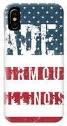 Made In Fairmount, Illinois IPhone Case