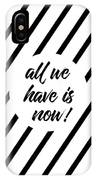 All We Have Is Now - Cross-striped IPhone Case