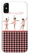 Ballet Is My Life IPhone Case