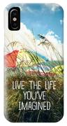 Live The Life You've Imagined IPhone Case
