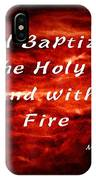 Baptized With Fire IPhone Case