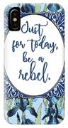 Be A Rebel Just For Today IPhone Case