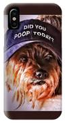 Did You Poop Today IPhone Case by Kathy Tarochione