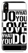 Do What You Love What You Do IPhone X Case