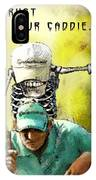 Dont Trust Your Caddie IPhone Case