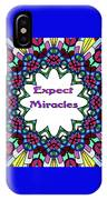 Expect Miracles 2 IPhone Case