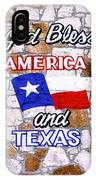 God Bless Amreica And Texas 3 IPhone Case
