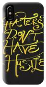 Haters Don't Have Hustle IPhone Case