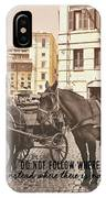 Hooves On Cobblestone Quote IPhone Case