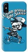I Grind While You Sleep IPhone Case