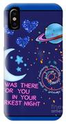 I Was There For You Greeting IPhone Case