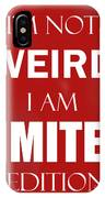 I'm Not Weird, I Am Limited Edition IPhone Case