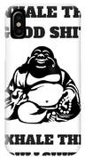 Inhale The Good Shit, Exhale The Bullshit IPhone Case
