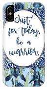Just For Today, Be A Warrior IPhone Case