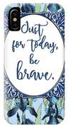 Just For Today, Be Brave IPhone Case