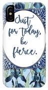 Just For Today, Be Fierce. IPhone Case