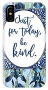 Just For Today, Be Kind. IPhone Case