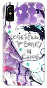 Learn O Find The Beauty IPhone Case
