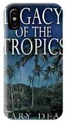 Legacy Of The Tropics IPhone Case