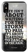 Life Isnot About Waiting For The Storm To Pass Quotes Poster IPhone Case