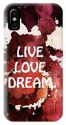 Live Love Dream Urban Grunge Passion IPhone Case