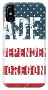 Made In Independence, Oregon IPhone Case