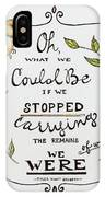 Oh What We Could Be IPhone Case