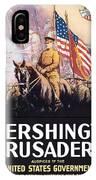 Pershing's Crusaders -- Ww1 Propaganda IPhone Case