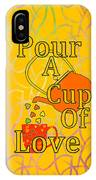 Pour A Cup Of Love - Beverage Art IPhone Case