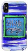 Shine Anyway IPhone Case