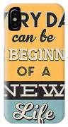 The Beginning Of A New Life IPhone Case