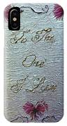 To The One I Love IPhone Case
