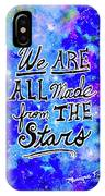 We Are All Made From The Stars IPhone Case by Monique Faella