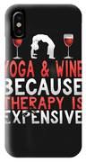 Yoga And Wine Because Therapy Is Expensive IPhone Case