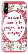You Don't Have To Be Perfect To Be Amazing IPhone Case