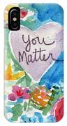 You Matter Heart And Flowers- Art By Linda Woods IPhone X Case